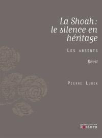 Pierre Lubek - La Shoah : hériter du silence - Les absents.