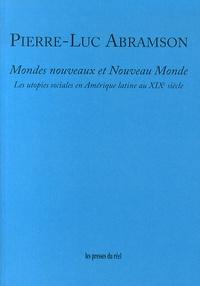Pierre-Luc Abramson - Mondes nouveaux et Nouveau Monde - Les utopies sociales en Amérique latine au XIXe siècle.