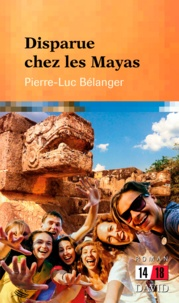 Pierre-Luc Bélanger - Disparue chez les Mayas.