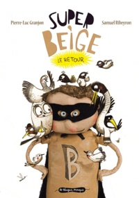 Pierre-Luc Granjon et Samuel Ribeyron - Super Beige  : Le retour.
