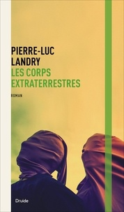 Pierre-Luc Landry - Les corps extraterrestres.