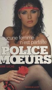 Pierre Lucas - Aucune femme n'est parfaite.