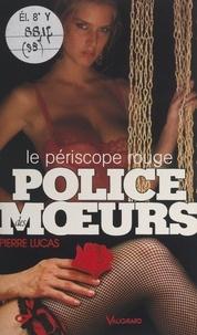 Pierre Lucas - Le périscope rouge.