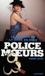 Pierre Lucas - Police des moeurs Hors-série Le Mystère de la dame en bleu.