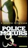 Pierre Lucas - Police des moeurs n°153 L'Amante religieuse.