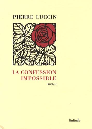 Pierre Luccin - La confession impossible.