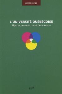 Pierre Lucier - L'Université québecoise : figures, mission, environnements.