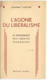 Pierre Lucius - L'agonie du libéralisme - La renaissance des libertés françaises.
