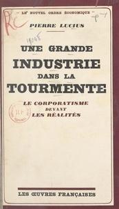 Pierre Lucius et Jacques Saint-Germain - Une grande industrie dans la tourmente - Le corporatisme devant les réalités.