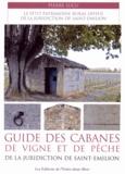 Pierre Lucu - Guide des cabanes de vigne et de pêche de la juridiction de Saint-Emilion - Le petit patrimoine rural diffus de la juridiction de Saint-Emilion.