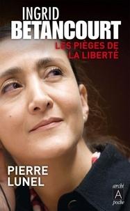 Pierre Lunel et Pierre Lunel - Ingrid Bétancourt, les pièges de la liberté.