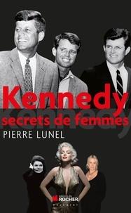 Pierre Lunel - Kennedy : Secrets de femmes.