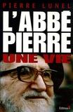 Pierre Lunel - L'Abbé Pierre - Une vie.