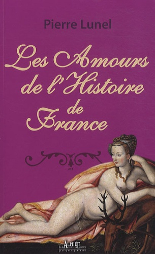 Pierre Lunel - Les amours de l'histoire de France - Les nuits des reines.