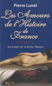 Pierre Lunel - Les amours de l'histoire de France - Volume 2, Au temps de la reine Margot.