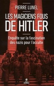 Pierre Lunel - Les magiciens fous d'Hitler.