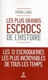 Pierre Lunel - Les plus grands escrocs de l'Histoire.