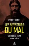 Pierre Lunel - Les serviteurs du mal - La saga du crime au XXe siècle.