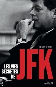 Pierre Lunel - Les vies secrètes de JFK.