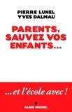Pierre Lunel et Yves Dalmau - Parents, sauvez vos enfants... - Et l'école avec !.