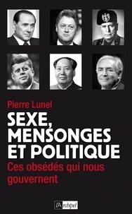 Pierre Lunel et Pierre Lunel - Sexe, mensonges et politique.