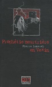 Pierre Luneval - Prophétie meurtrière en Vexin.
