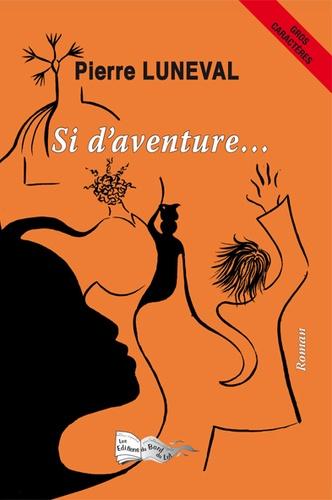 Pierre Luneval - Si d'aventure.