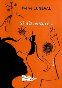 Pierre Luneval - Si d'aventure....