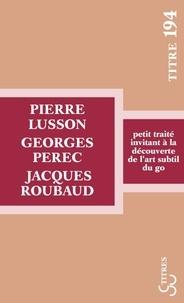 Pierre Lusson et Georges Perec - Petit traité invitant à la découverte de l'art subtil du go.