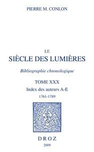 Pierre M. Conlon - Le siècle des Lumières, bibliographie chronologique - Tome 30 : Index des auteurs A-E, 1761-1789.