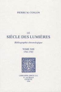 Pierre M. Conlon - Le siècle des Lumières - Bibliographie chronologique Tome 13, 1761-1763.