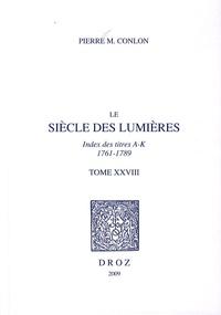 Pierre M. Conlon - Le siècle des Lumières - Tome 28, Index des titres A-K, 1761-1789.