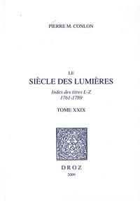 Pierre M. Conlon - Le siècle des Lumières - Tome 29, Index des titres L-Z, 1761-1789.