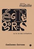 Pierre Mabille - Egrégores - Ou La vie des civilisations.