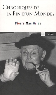 Pierre Mac Orlan - Chroniques de la fin d'un monde.