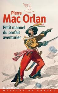 Pierre Mac Orlan - Petit manuel du parfait aventurier.