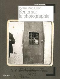Pierre Mac Orlan - Pierre Mac Orlan - Ecrits sur la photographie.
