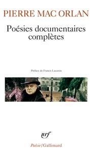Pierre Mac Orlan - Poésies documentaires complètes - Inflation sentimentale ; Simone de Montmartre ; Abécédaire pour Pascin ; Chanson de charme pour faux-nez ; Quelques films sentimentaux ; Poèmes en prose, avec des inédits.