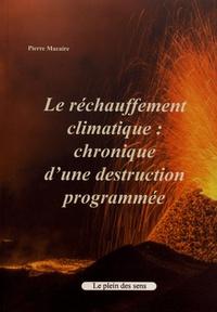 Pierre Macaire - Le réchauffement climatique : chronique d'une destruction programmée.