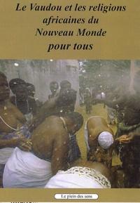 Pierre Macaire - Le vaudou et les religions africaines du Nouveau Monde pour tous.