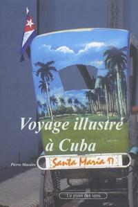 Pierre Macaire - Voyage illustré à Cuba.