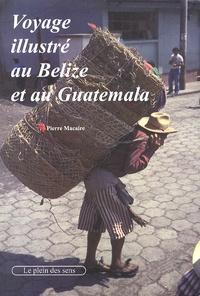 Pierre Macaire - Voyage illustré au Belize et au Guatemala.
