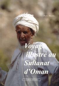 Pierre Macaire - Voyage illustré au sultanat d'Oman.