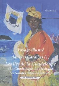 Pierre Macaire - Voyage illustré dans les Caraïbes - Tome 1, Les îles de la Guadeloupe (La Désirade, les Saintes, Marie-Galante).