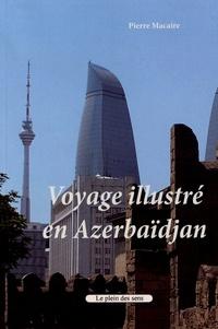 Pierre Macaire - Voyage illustré en Azerbaïdjan.