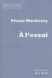 Pierre Macherey - A l'essai.