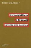 Pierre Macherey - De Canguilhem à Foucault - La force des normes.