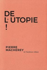 Pierre Macherey - De l'utopie !.