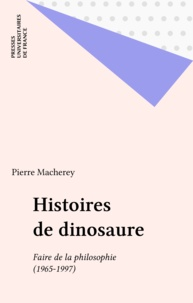 Pierre Macherey - HISTOIRES DE DINOSAURE. - Faire de la philosophie, 1965-1997.