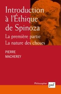 Pierre Macherey - Introduction à l'Ethique de Spinoza - Tome 1, La nature des choses.